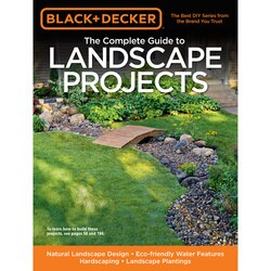Black and Decker - The Complete Guide to Landscape Projects Natural Landscape Design  Ecofriendly Water Features  Hardscaping  Landscape Plantings - 9781589235649